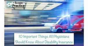 10 Important Things All Physicians Should Know About Disability Insurance