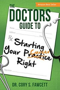 The Doctor's Guide to Starting Your Practice Right