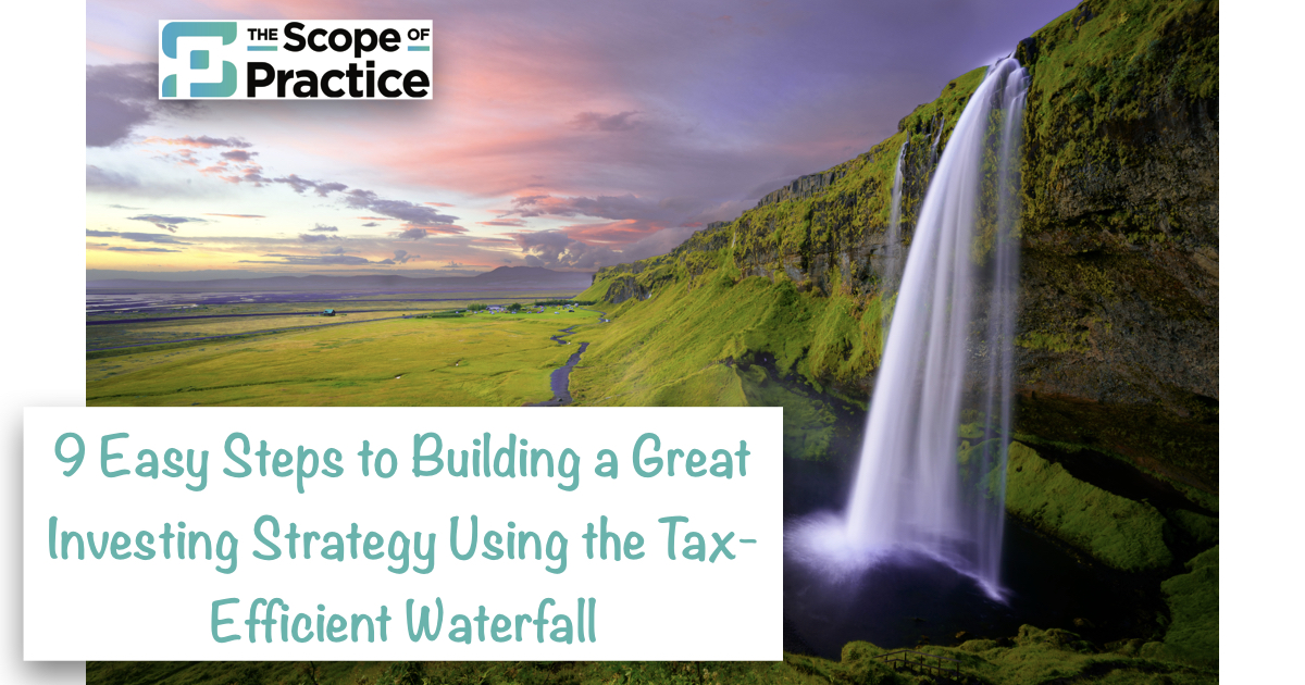 9 Easy Steps to Building a Great Investing Strategy Using the Tax-Efficient Waterfall