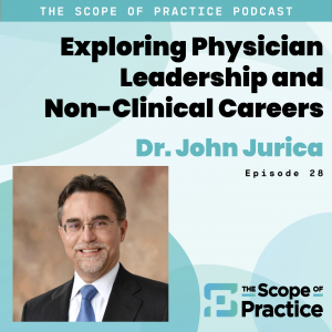 Physician leadership and non-clinical careers with Dr. John Jurica